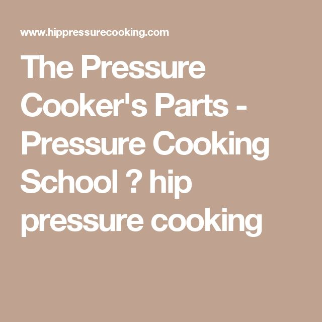 The Pressure Cooker's Parts - Pressure Cooking School ⋆ hip pressure cooking