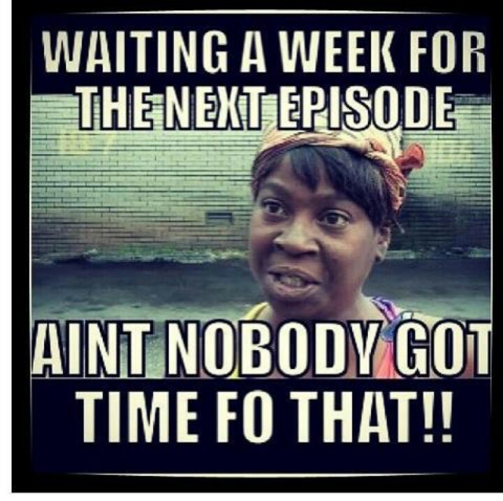 Waiting for new episode - Scandal ABC TV Show. I loved watching seasons 1 & 2 on Netflix, now I have to wait a week for new episodes of season 3 since it just started.