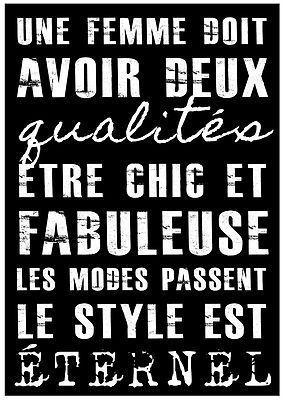 A woman must have two qualities to be chic and fabulous. Fashions change, style is eternal.