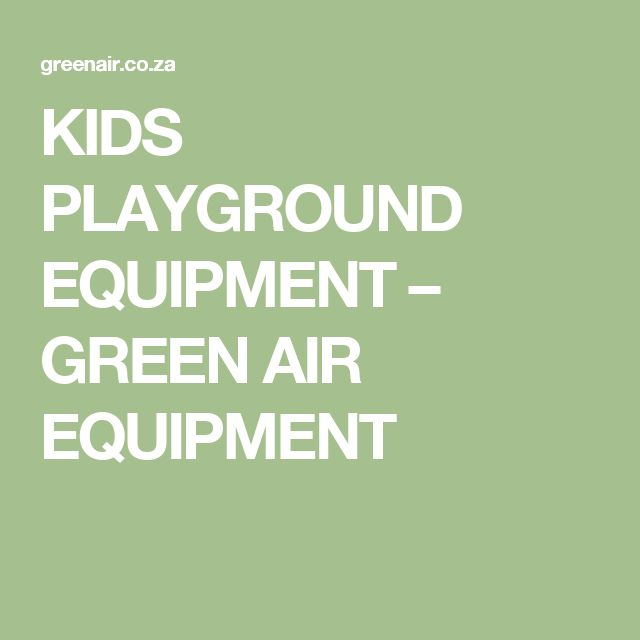 KIDS PLAYGROUND EQUIPMENT – GREEN AIR EQUIPMENT