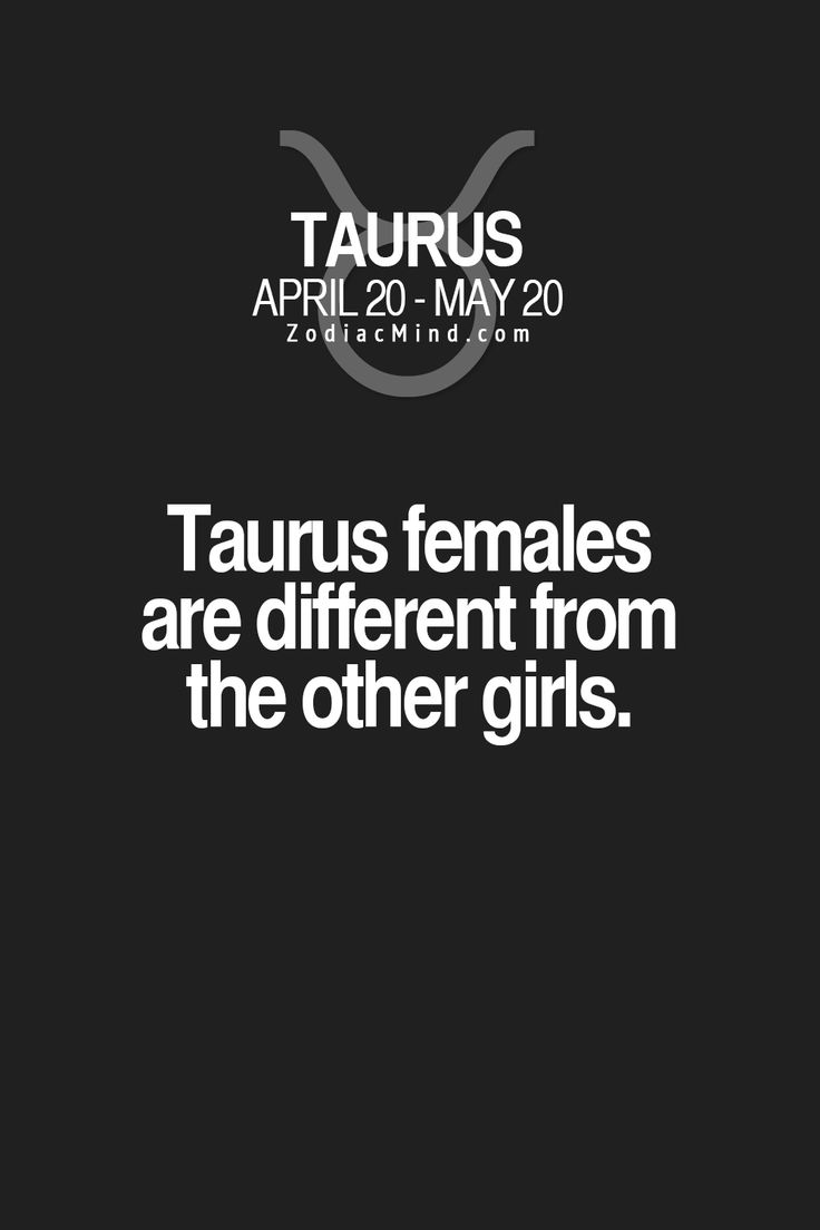 Taurus females are different from the other girls.