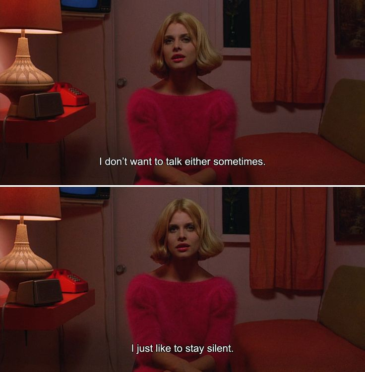 ― Paris, Texas (1984) Jane:I don't want to talk either sometimes. I just like to stay silent.