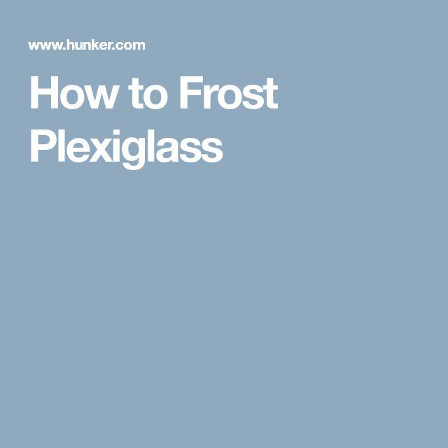 How to Frost Plexiglass