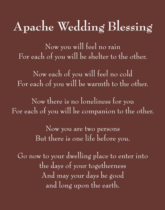 Apache Wedding Blessing- used with my wedding vows.  Still makes me cry...