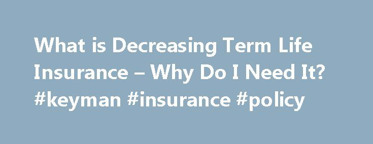 Who is decreasing term life insurance for?