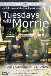 Tuesdays with Morrie (1999)  TV Movie  -  89 min  -  Biography | Drama. Stars Jack Lemmon. Won Golden Globe Best Actor. Q'd @ Facets.
