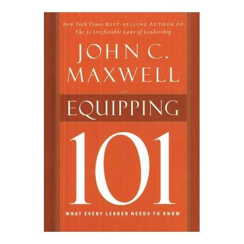 Equipping 101 Hardcover What Every Leader Needs To Know In 2021 Leadership Need To Know Leader
