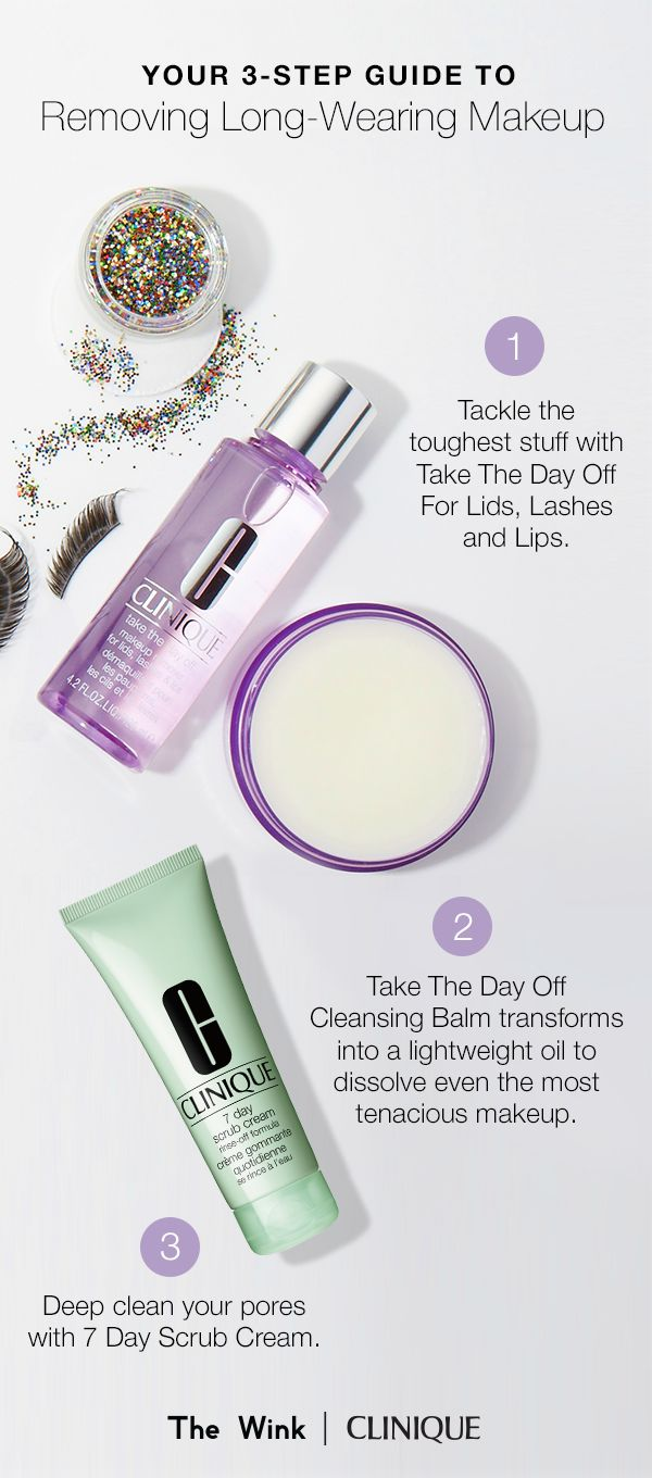 Follow these 3 easy steps to remove long-wearing makeup. 1. Tackle the toughest stuff with Take The Day Off For Lids, Lashes, and Lips. 2. Take The Day Off Cleansing Balm transforms into a lightweight oil to dissolve even the most tenacious makeup. 3. Deep clean your pores with 7 Day Scrub Cream.
