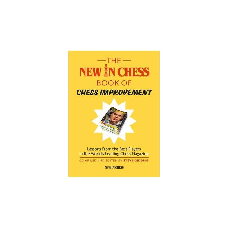 New in Chess Book of Chess Improvement : Lessons from the Best Players in the World's Leading Chess