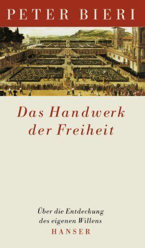 Das Handwerk der Freiheit: Über die Entdeckung des eigenen Willens: Über die Entdeckung des eigenen Willens von Peter Bieri, http://www.amazon.de/dp/B009VEN8D2/ref=cm_sw_r_pi_dp_DTQ6sb176V6BY
