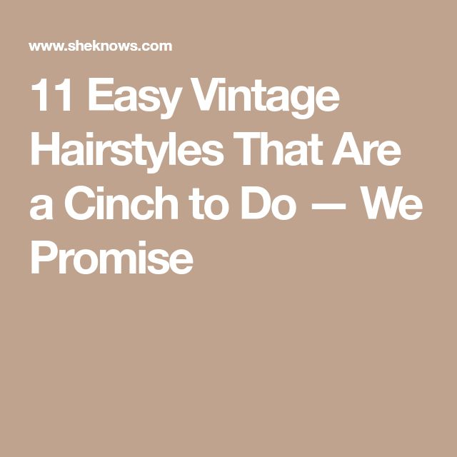 11 Easy Vintage Hairstyles That Are a Cinch to Do — We Promise
