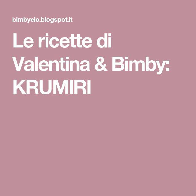 Le ricette di Valentina & Bimby: KRUMIRI