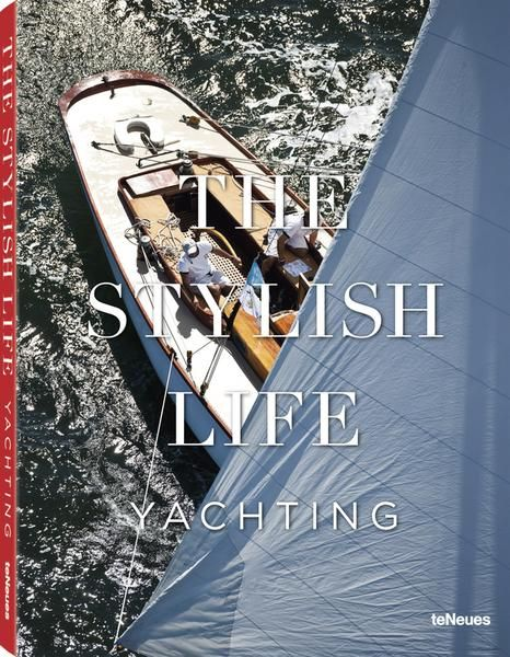 © The Stylish Life - Yachting, published by teNeues, www.teneues.com.. Photo © Onne van der Wal/CORBIS
