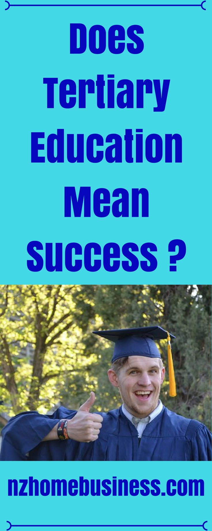 So, does Tertiary Education mean success is down the line ?  I'm afraid not. I recently heard that the likes of Google are now going for people that can show innovation over someone who can show them a Diploma / Bachelor
