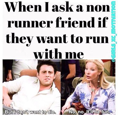 Running Humor #161: When I ask a non-runner friend if they want to run with me. - Friends, Joey, Phoebe