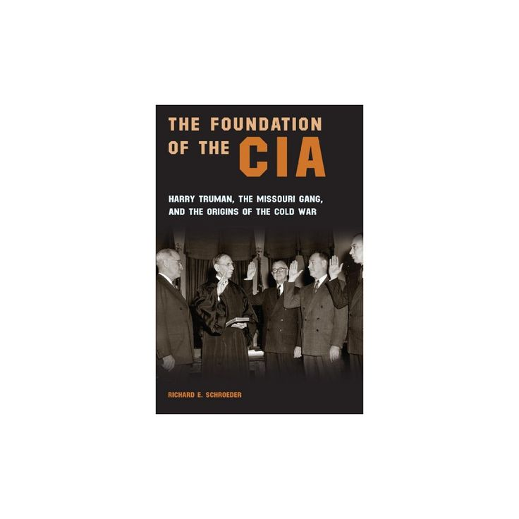 Foundation of the Cia : Harry Truman, the Missouri Gang, and the Origins of the Cold War (Hardcover)