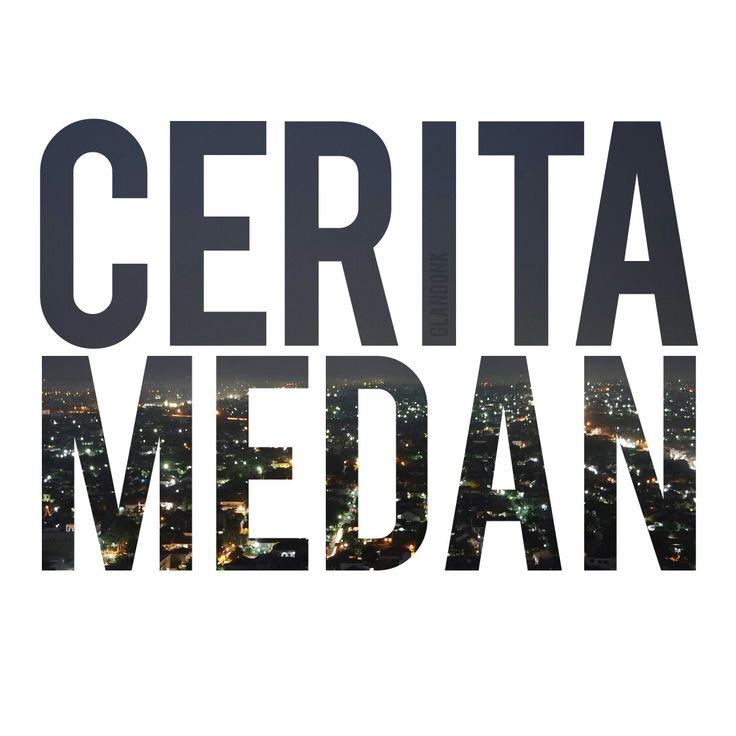 Karena ada cerita di Medan #ceritamedan