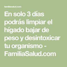 En solo 3 días podrás limpiar el hígado bajar de peso y desintoxicar tu organismo - FamiliaSalud.com