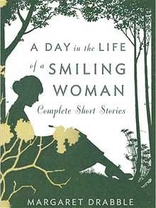 A Day in the Life of a Smiling Woman: The Collected Stories by Margaret Drabble - Telegraph