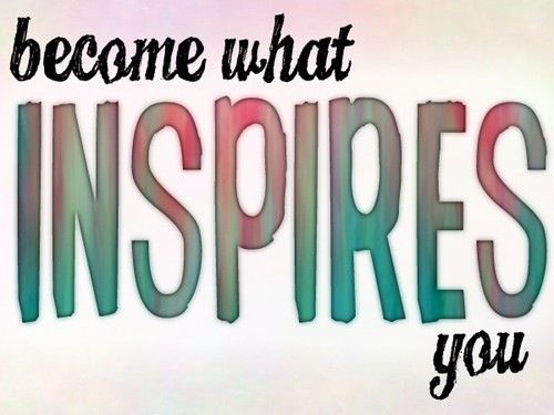 Become what inspires you. Another goal for this year.