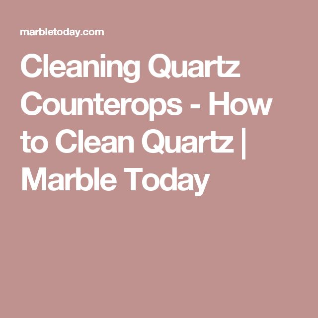 Best 25 How To Clean Quartz Ideas On Pinterest Gray And