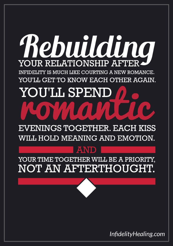 Rebuilding your relationship after infidelity is much like courting a new romance. You'll get to know each other again. You'll spend romantic evenings together. Each kiss will hold meaning and emotion. And your time together will be a priority, not an afterthought.