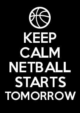 KEEP CALM NETBALL STARTS TOMORROW