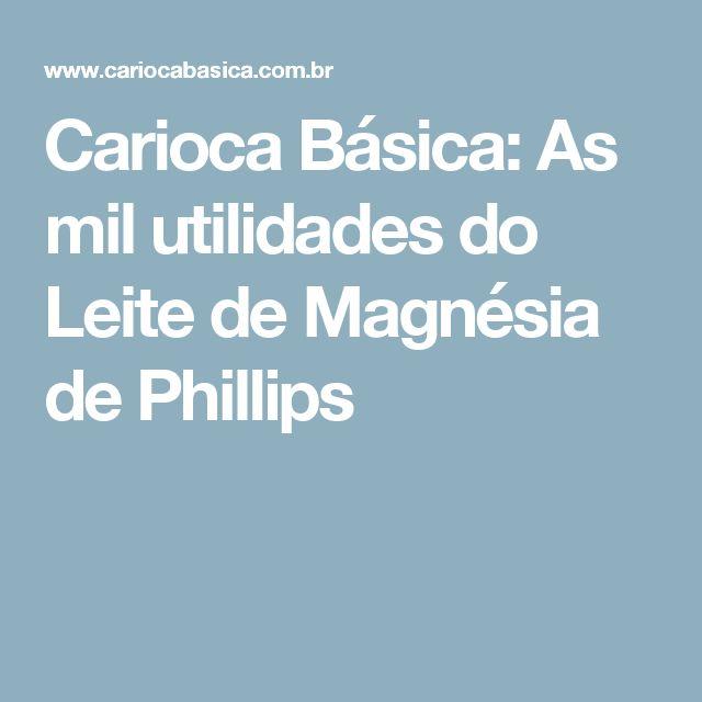 Carioca Básica: As mil utilidades do Leite de Magnésia de Phillips