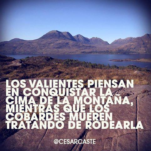 "Test your faith: ""The brave thinks l conquer the top of the mountain, while cowards are trying to surround it, to die."" (los valientes piensan en conquistar la cima de l montaña, mientras que los cobardes mueren tratando de rodearla) ~ @Cesar Chavez Castellanos"