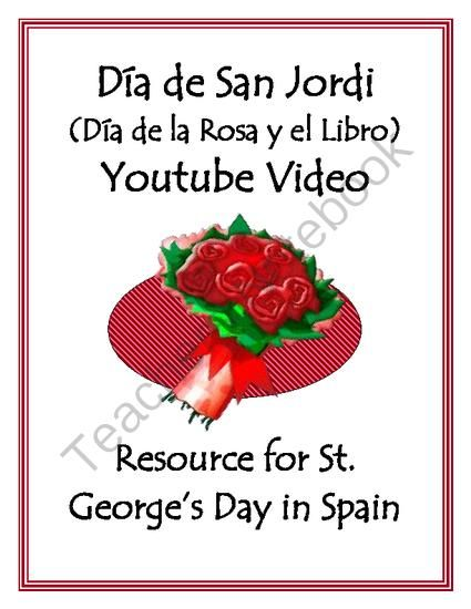 Valentines Day in Spain - Día de la Rosa y el Libro Video Activity from SraStephanie on TeachersNotebook.com -  (4 pages)  - During Valentine's Day, it's important for students to learn that other countries have several different days to show people they love them. For example, in Spain, they celebrate Día del San Jordi/Día de la Rosa y el Libro (St. Geroge's Day/Day of the Ros