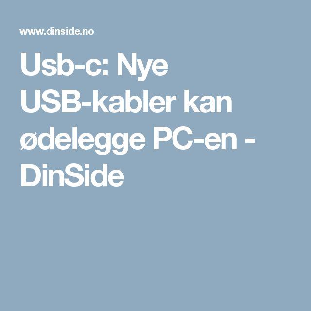 Usb-c: Nye USB-kabler kan ødelegge PC-en - DinSide