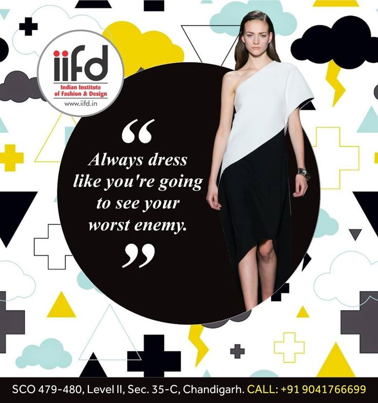 Always Dress like you're going to see your worst enemy.  Admission open in IIFD !!! Limited seats Available !!! http://indianfashioninstitute.com/best-fashion-designing-courses-in-chandigarh/ http://indianfashioninstitute.com/interior-design-courses/ http://indianfashioninstitute.com/textile-design-courses/