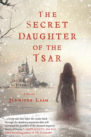 The Secret Daughter of the Tsar by Jennifer Laam | Publisher: St Martin's Griffin | Publication Date: October 22, 2013 | www.jenniferlaam.com | Historical Fiction