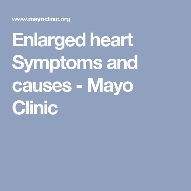 Enlarged heart Symptoms and causes - Mayo Clinic