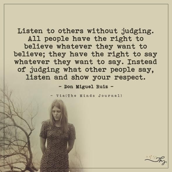 Listen to others without judging - http://themindsjournal.com/listen-to-others-without-judging/