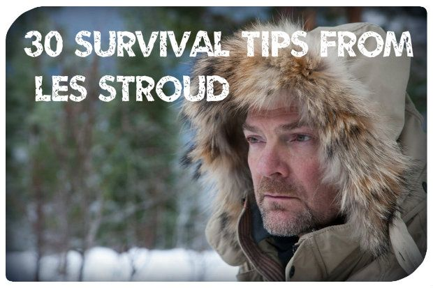30 Survival Tips From Les Stroud - SHTF, Emergency Preparedness, Survival Prepping, Homesteading