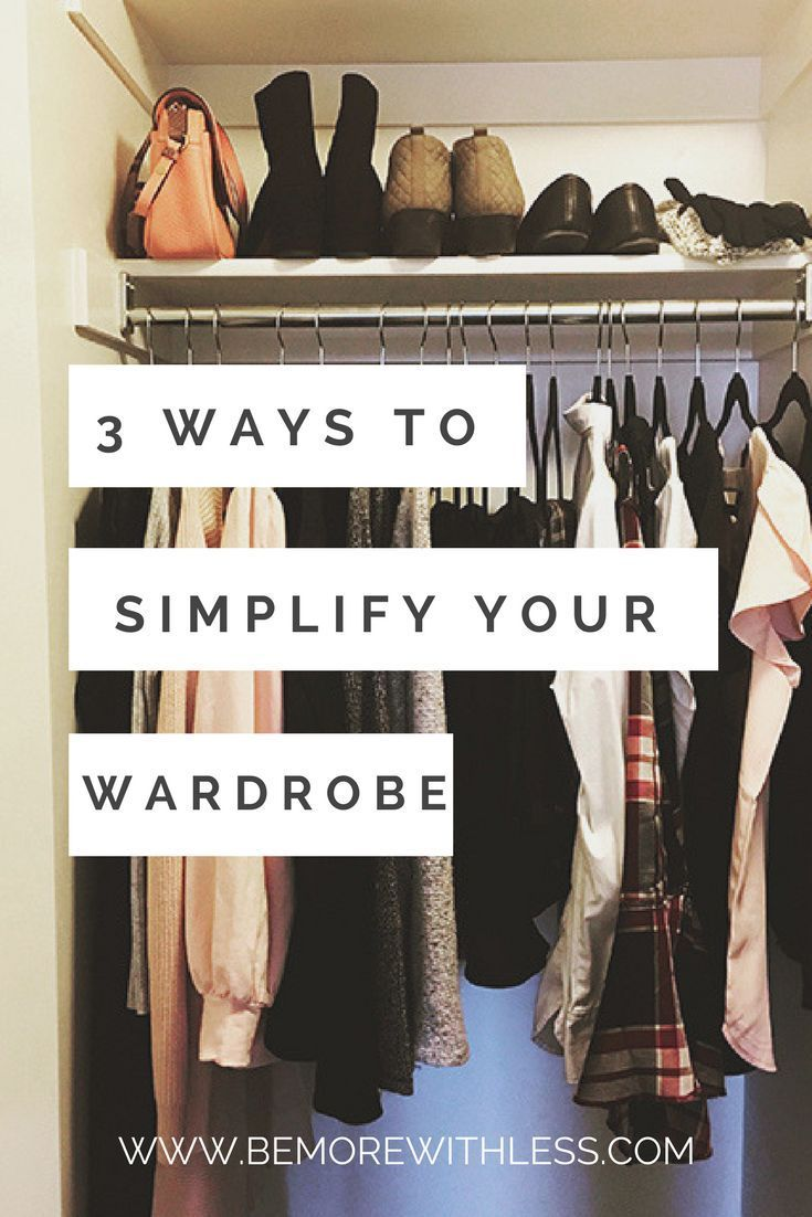 Streamline Wardrobe Decisions With These 3 Simple Shifts Simple Closet Minimalist Wardrobe