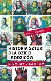 Historia sztuki dla dzieci i rodziców. Rozmowy z Kajtkiem-Jałochowska Ewa