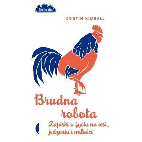 """Kristin Kimball """"Brudna robota. Zapiski o życiu na wsi, jedzeniu i miłości"""" wyd. Czarne, 2012 (PL)"""