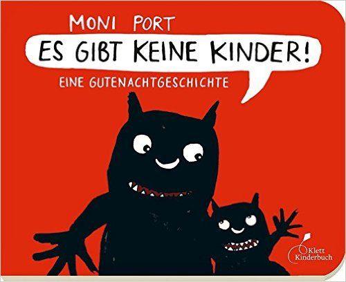 Es gibt keine Kinder!: Eine Gutenachtgeschichte: Amazon.de: Moni Port: Bücher