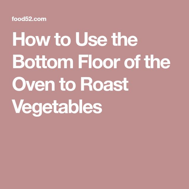 How to Use the Bottom Floor of the Oven to Roast Vegetables