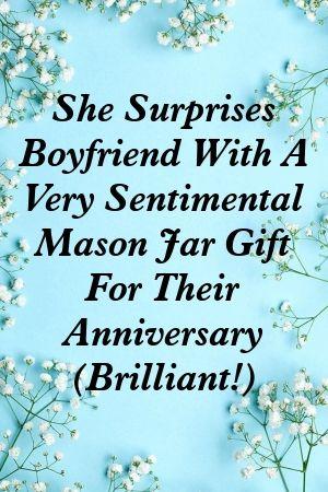 She Surprises Boyfriend With A Very Sentimental Mason Jar Gift For Their Anniversary (Brillia…