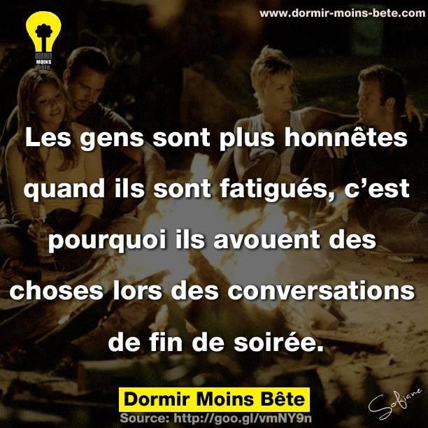 Les gens sont plus honnêtes quand ils sont fatigués, c'est pourquoi ils avouent des choses lors des conversations de fin de soirée.