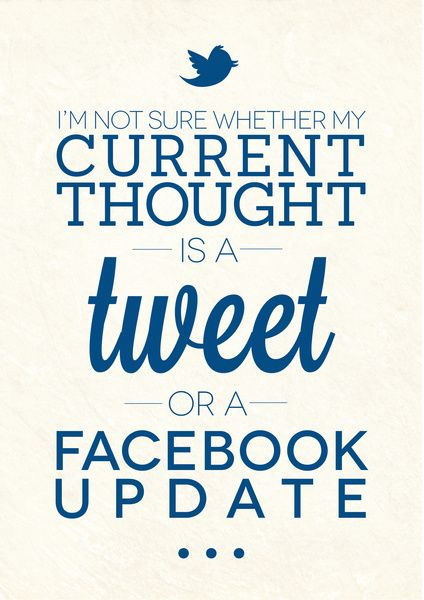 I'm not sure whether my current thought is a tweet or a Facebook update.