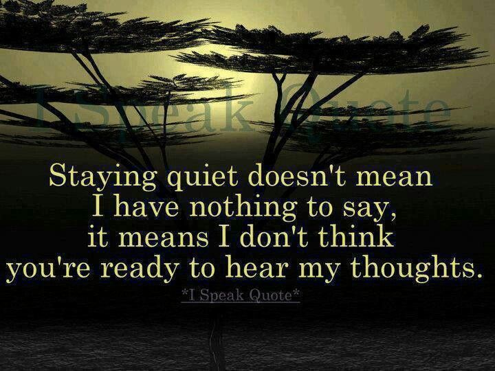This us why I often stay quiet.