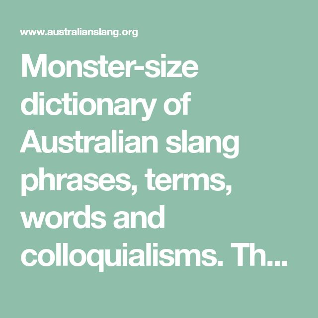 Monster-size dictionary of Australian slang phrases, terms, words and colloquialisms. The most popular Aussie slang and useful expressions.