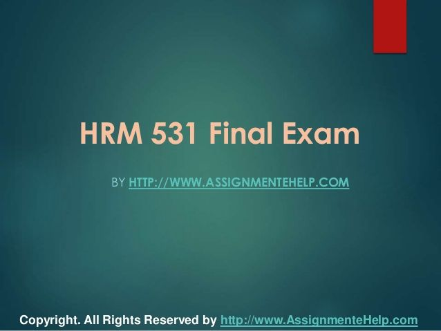 Get the best tutorials and Ace your exam. Join us to experience how easy exam can be. http://www.AssignmenteHelp.com/ provide HRM 531 Final Exam Latest UOP Tutorials and Entire Course question with answers. LAW, Finance, Economics and Accounting Homework Help, university of phoenix discussion questions, UOP Materials, etc. All the best!!