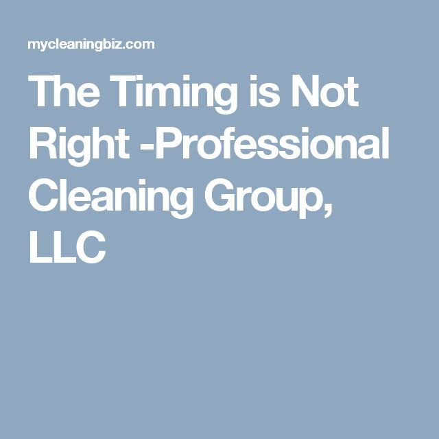 The Timing is Not Right -Professional Cleaning Group, LLC Business