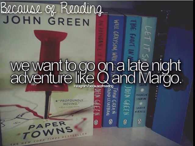 Because of Reading...we want to go on a late night adventure with Q and Margo Book: Paper Towns by John Green