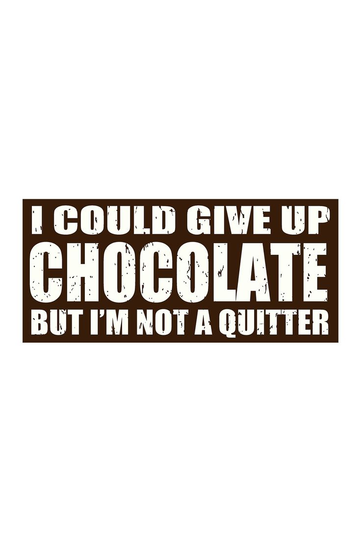 Best 25+ Funny chocolate quotes ideas on Pinterest | Chocolate ...